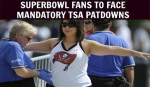 Super-Bowl-Fans-to-Face-Mandatory-TSA-Pat-Downs